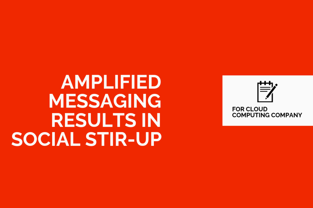Amplified Messaging Results in Social Stir-up for Cloud Computing Company