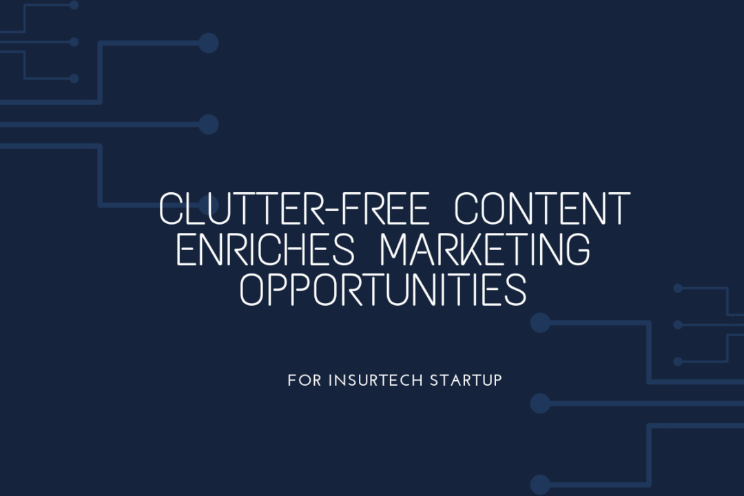 Clutter-free Content Enriches Marketing Opportunities for InsurTech Startup