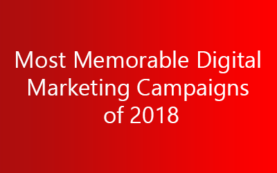 Most Memorable Digital Marketing Campaigns of 2018