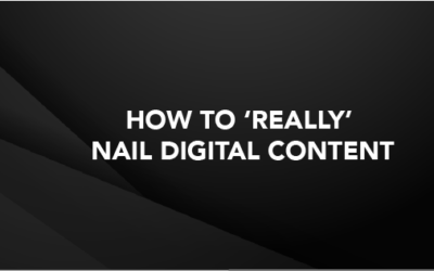 HOW TO 'REALLY' NAIL DIGITAL CONTENT