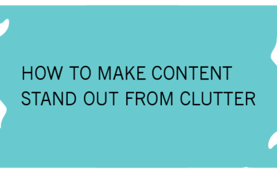 HOW TO MAKE CONTENT STAND OUT FROM CLUTTER