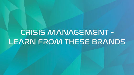 CRISIS MANAGEMENT – LEARN FROM THESE BRANDS