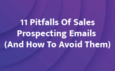 11 Pitfalls Of Sales Prospecting Emails (And How To Avoid Them)