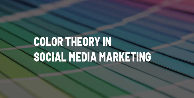 COLOR THEORY IN SOCIAL MEDIA MARKETING