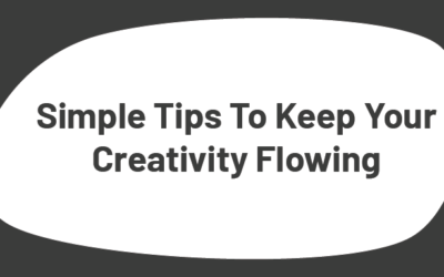 Simple Tips To Keep Your Creativity Flowing