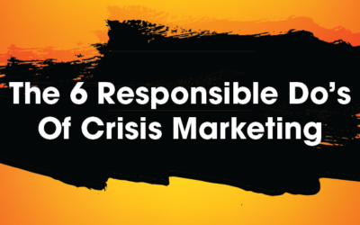 The 6 Responsible Do's Of Crisis Marketing