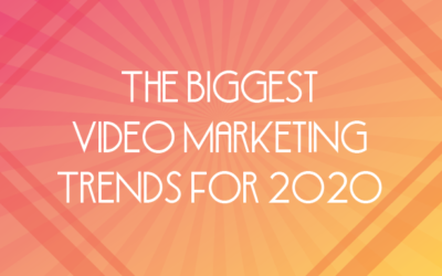 THE BIGGEST VIDEO MARKETING TRENDS FOR 2020