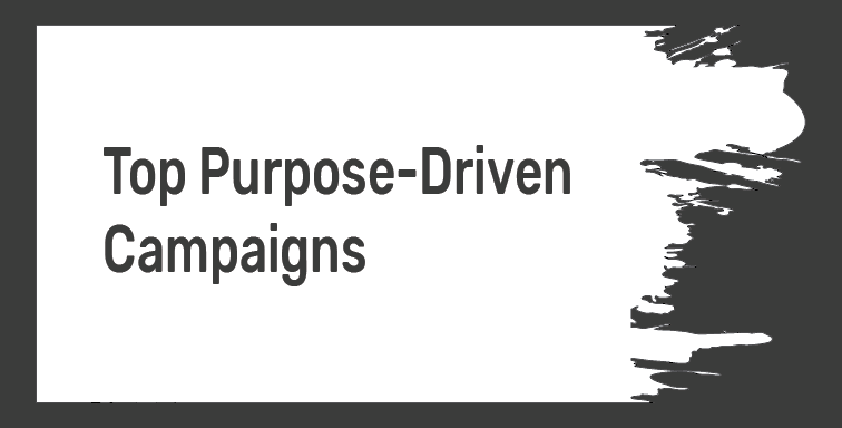 Top Purpose-Driven Campaigns