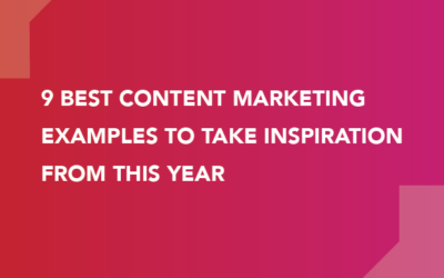 9 BEST CONTENT MARKETING EXAMPLES TO TAKE INSPIRATION FROM THIS YEAR