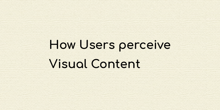 How Users perceive Visual Content