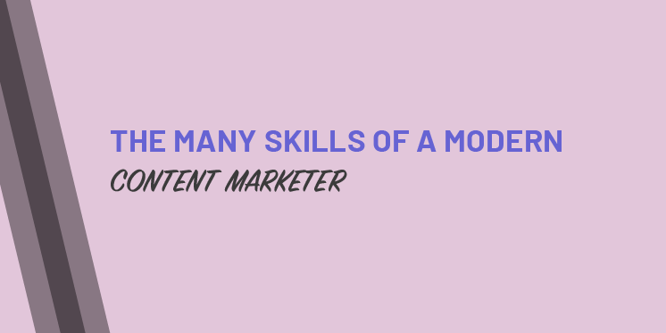 THE MANY SKILLS OF A MODERN CONTENT MARKETER