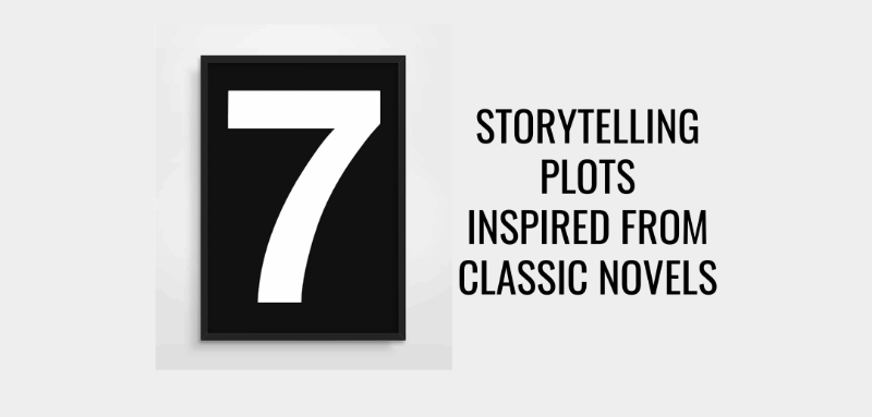 7 STORYTELLING PLOTS  INSPIRED FROM CLASSIC NOVELS