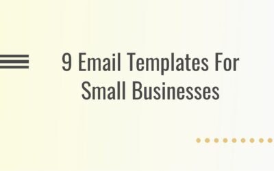 9 EMAIL TEMPLATES FOR SMALL BUSINESSES