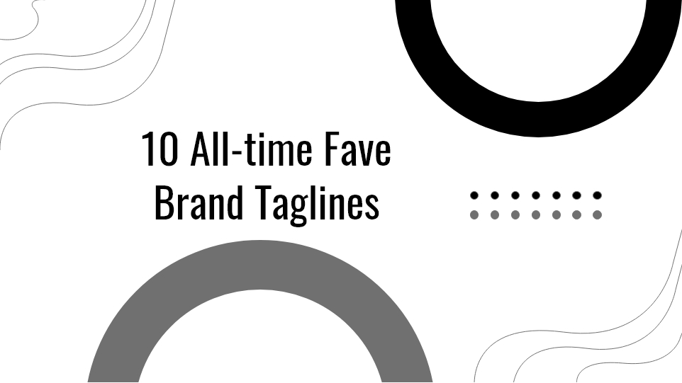 10 ALL-TIME FAVE BRAND TAGLINES