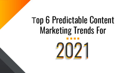 TOP 6 PREDICTABLE CONTENT MARKETING TRENDS FOR 2021
