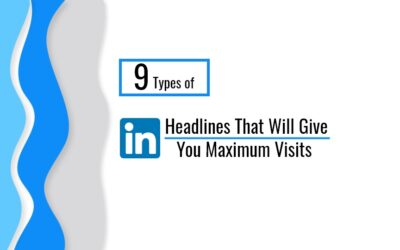 9 TYPES OF LINKEDIN HEADLINES THAT WILL GET YOU MAXIMUM VISITS