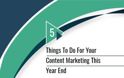 5 THINGS TO DO FOR YOUR CONTENT MARKETING THIS YEAR END