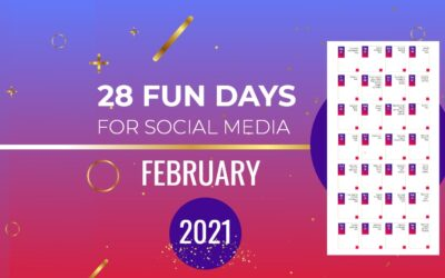 28 FUN DAYS FOR SOCIAL MEDIA FEBRUARY 2021
