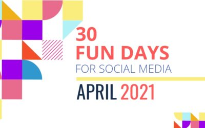 30 FUN DAYS FOR SOCIAL MEDIA, APRIL 2021